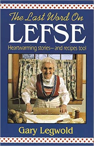 Last Word on Lefse: Heartwarming Stories--and Recipes Too!