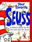 Your Favorite Seuss: A Baker's Dozen by the One and Only Dr. Seuss