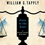 Close to the Bone: Brady Coyne Mysteries, Book 14 (       UNABRIDGED) by William G. Tapply Narrated by Stephen Hoye