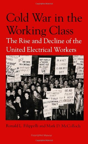 Cold War In The Working Class: The Rise And Decline Of The United Electrical Work (Suny Series In American Labor History)