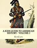 A Kids Guide to American History - Volume 2: Trail of Tears to the California Gold Rush