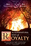 By Kris Vallotton The Supernatural Ways of Royalty: Discovering Your Rights and Privileges of Being a Son or Daughter (1st)
