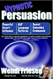 Hypnotic Persuasion- Learn the secrets of language patterns, anchoring, covert hypnosis and how you can be charismatic, irresistible and use hypnotic seduction.