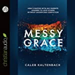 Messy Grace: How a Pastor with Gay Pa...