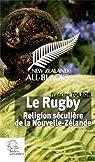 Le rugby : Religion séculière de la Nouvelle-Zélande par Tolron