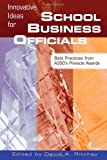 Innovative Ideas for School Business Officials: Best Practices from ASBOs Pinnacle Awards