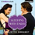 Sleeping with Paris: A Paris Romance (       UNABRIDGED) by Juliette Sobanet Narrated by Tanya Eby