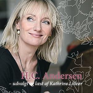 H.C. Andersen - udvalgt og læst af Kathrine Lilleør: [Hans Christian Andersen - Selected and Read by Katherine Lilleør] | [Kathrine Lilleør]