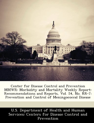 Center for Disease Control and Prevention MMWR: Morbidity and Mortality Weekly Report: Recommendations and Reports, Vol. 54, No. RR-7: Prevention and Control of Meningococcal Disease