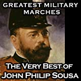 Greatest Military Marches - The Very Best of John Philip Sousa