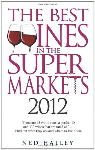 The Best Wines in the Supermarkets 2012: My Top Wines Selected for Character and Style