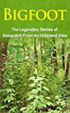 img - for Bigfoot: The Legendary Stories of The Sasquatch From An Unbiased View (Bigfoot Books, eBooks, Sasquatch Books, Epic of Gilgamesh) book / textbook / text book