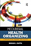 "BOOKS RECEIVED: Mohan J. Dutta, ""Neoliberal Health Organizing: Communication, Meaning, and Politics"" (Left Coast Press, 2015)"