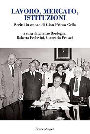 Lavoro, mercato, istituzioni. Scritti in onore di Gian Primo Cella