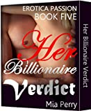 Her Billionaire Verdict - Erotica & Seduction Book 5: One Night Stand with Him Dirty Sex Lies, Love, and Betrayal Urban Fiction (Her Billionaire Obsession)