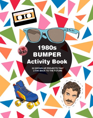 1980s Bumper Activity Book: 52 Grown-Up Projects that Look Back to the Future