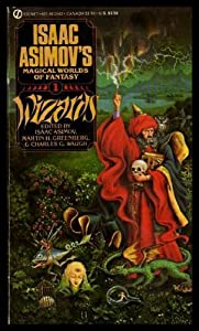 Wizards (Isaac Asimov's Magical World of Fantasy, Book 1) by Isaac Asimov, Martin H. Greenberg and Charles G. Waugh