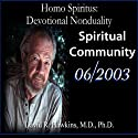 Homo Spiritus: Devotional Nonduality Series (Spiritual Community - June 2003)  by David R. Hawkins, M.D. Narrated by David R. Hawkins