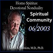 Homo Spiritus: Devotional Nonduality Series (Spiritual Community - June 2003) | [David R. Hawkins, M.D.]