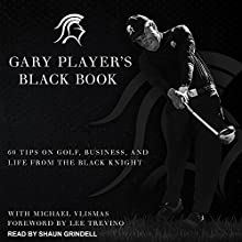 Gary Player's Black Book: 60 Tips on Golf, Business, and Life from the Black Knight Audiobook by Gary Player, Michael Vlismas, Lee Trevino Narrated by Shaun Grindell