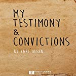 My Testimony & Convictions | Karl Olsen