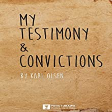 My Testimony & Convictions | Livre audio Auteur(s) : Karl Olsen Narrateur(s) : Robert Barbere