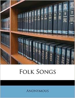 Folk Songs Anonymous 9781173028114 Books Amazon Ca