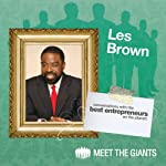 Les Brown - How Passion Leads to a Bigger Life: Conversations with the Best Entrepreneurs on the Planet | Les Brown