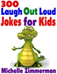 300 Laugh Out Loud Jokes for Kids
