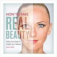 How to Fake Real Beauty: Tricks of th…