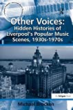 img - for Other Voices: Hidden Histories of Liverpool's Popular Music Scenes, 1930s-1970s (Ashgate Popular and Folk Music Series) book / textbook / text book