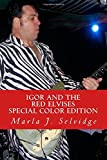 img - for By Dr. Marla J. Selvidge Igor and the Red Elvises: Special Color Edition (Color Edition) [Paperback] book / textbook / text book