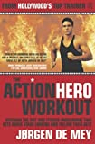 img - for The Action Hero Workout: Discover the Diet & Fitness Programme That Gets Movie Stars Looking and Feeling Their Best by Jorgen de Mey (2005-09-16) book / textbook / text book