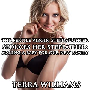 The Fertile Virgin Stepdaughter Seduces Her Stepfather Audiobook