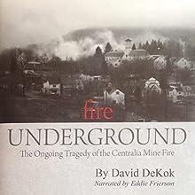 Fire Underground: The Ongoing Tragedy Of The Centralia Mine Fire | Livre audio Auteur(s) : David DeKok Narrateur(s) : Eddie Frierson