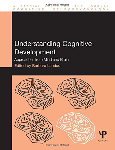 Understanding Cognitive Development: Approaches from Mind and Brain (Special Issues of Cognitive Neuropsychology)