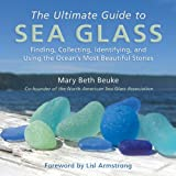 img - for The Ultimate Guide to Sea Glass: Finding, Collecting, Identifying, and Using the Ocean's Most Beautiful Stones book / textbook / text book
