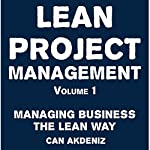 Lean Project Management Volume 1: Managing Business the Lean Way | Can Akdeniz