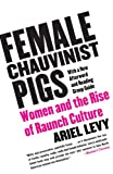 cover of Female Chauvinist Pigs: Women and the Rise of Raunch Culture
