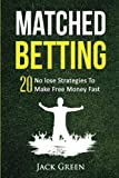 Matched Betting: 20 No lose Strategies To Make Free Money Fast (Matched Betting offers, betting deals, free matched bet, matched free bet, bet ... matched betting free bets) (Volume 1)