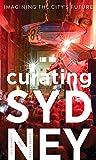 Curating Sydney: Imagining the Citys Future