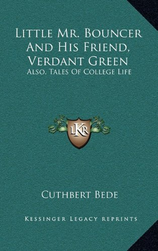 Little Mr. Bouncer and His Friend, Verdant Green: Also, Tales of College Life