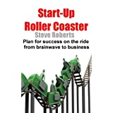 Start-Up Roller Coaster - Plan for success on the ride from brainwave to businessby Steve Roberts
