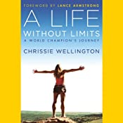 A Life Without Limits: A World Champion&#39;s Journey | [Chrissie Wellington, Lance Armstrong (foreward)]