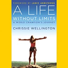 A Life Without Limits: A World Champion's Journey (       UNABRIDGED) by Chrissie Wellington, Lance Armstrong (foreward) Narrated by Polly Lee, Chrissie Wellington
