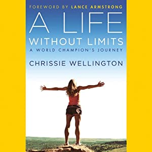 A Life Without Limits: A World Champion's Journey | [Chrissie Wellington, Lance Armstrong (foreward)]