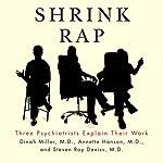 Shrink Rap: Three Psychiatrists Explain Their Work | Dinah Miller,Annette Hanson,Steven Roy Daviss