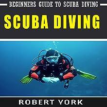 Scuba Diving: Beginners' Guide to Scuba Diving | Livre audio Auteur(s) : Robert York Narrateur(s) : Robin Drake
