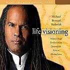 Life Visioning Rede von Michael Bernard Beckwith Gesprochen von: Michael Bernard Beckwith