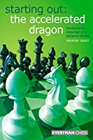 Starting Out: The Accelerated Dragon: Fundamental coverage of a dynamic Sicilian (English Edition)